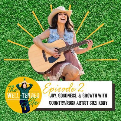 Episode 2: Joy, Goodness, & Growth with Country/Rock Artist Suzi Kory