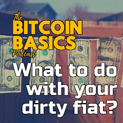 What to do with your dirty fiat? | Bitcoin Basics (120)