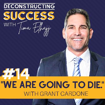 "#14: ""We are going to die"" with Grant Cardone"