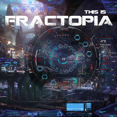 Episode 0: Welcome to the Fractopian Future