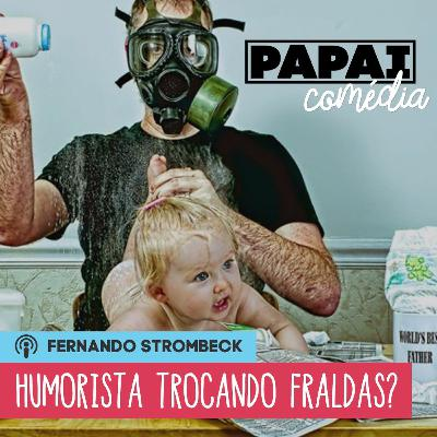 #11 - HUMORISTA TROCANDO FRALDAS? (C/ RICHARD GODOY)  Papai Comédia