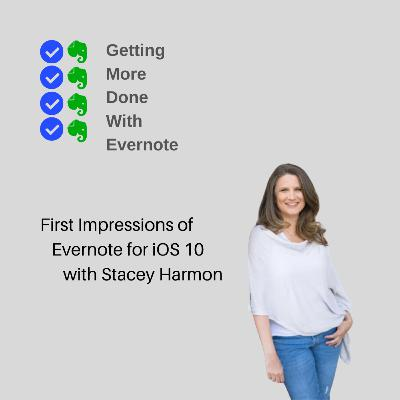 First Impressions of Evernote for iOS 10 with Stacey Harmon