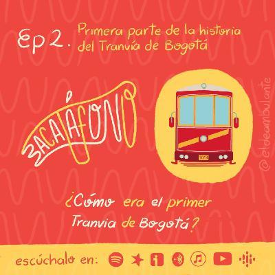Ep2. Historia del Tranvía de Bogotá - Primera parte | Bacatáfono