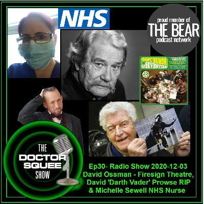 Ep30- Radio Show 2020-12-03: David Ossman (Firesign Theatre) - David 'Darth Vader' Prowse RIP - Michelle Sewell (NHS Nurse)