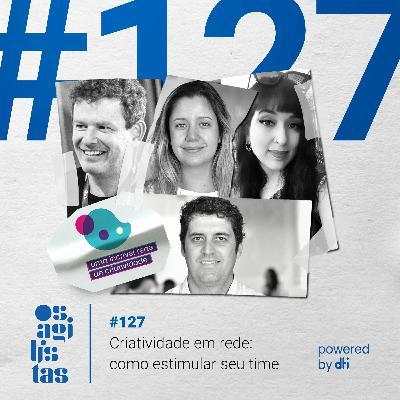 #127 - Criatividade em rede: como estimular seu time