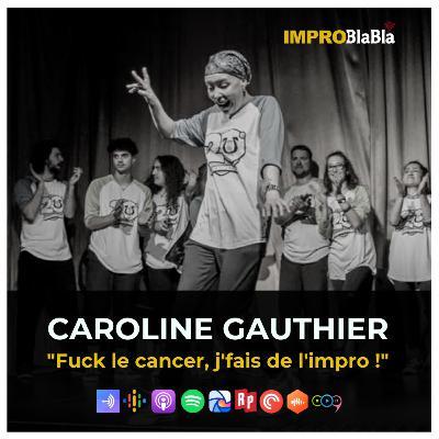 """Caroline Gauthier - """"F*** le cancer, j'fais de l'impro !"""""""