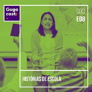 Histórias de Escola - Gugacast - S03E08