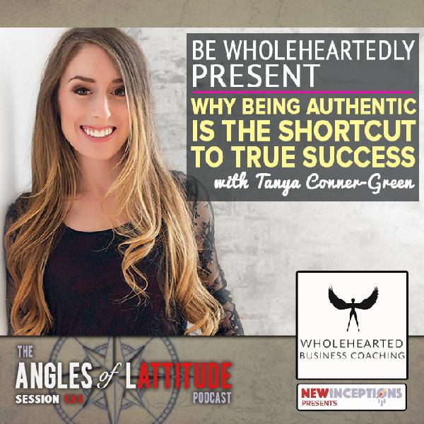 Be Wholeheartedly Present: Why Being Authentic Is the Shortcut to Success with Tanya Conner-Green (AoL 131)