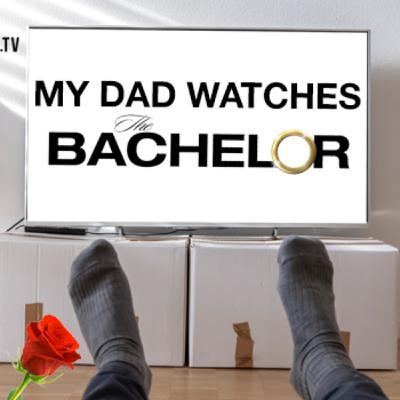 My Dad Watches The Bachelor #4: Too Quick-y with the Kiss-y