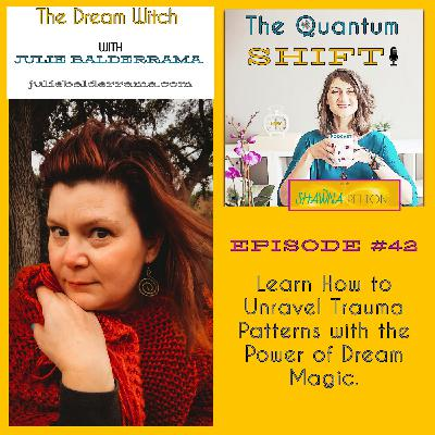 Ep #42 | Unravel Trauma Patterns with the Power of Dream Magic, with Julie Balderrama