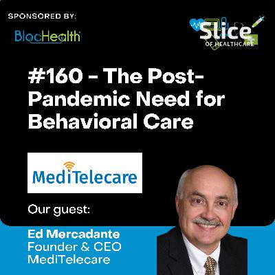 #160 - The Post-Pandemic Need for Behavioral Care, featuring guest: Ed Mercadante, Founder & CEO at MediTelecare