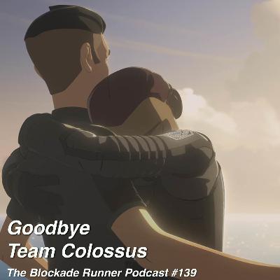 Goodbye Team Colossus - The Blockade Runner Podcast #139