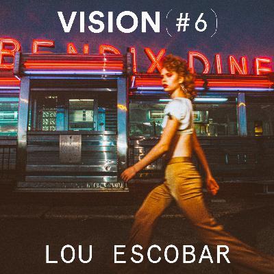 VISION #6 - LOU ESCOBAR