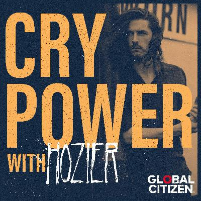 Cry Power Podcast with Hozier and Global Citizen Season 1 Trailer