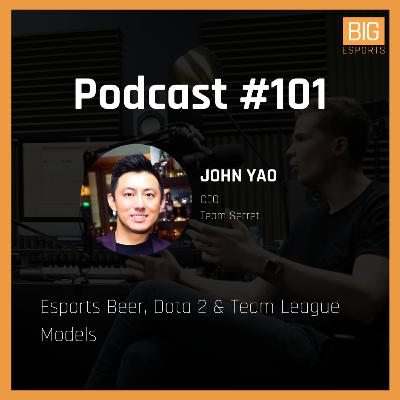 #101 - Esports Beer, Dota 2 & Team League Models - With John Yao - CEO at Team Secret