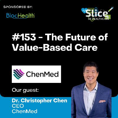 #153 - The Future of Value-Based Care, featuring Dr. Christopher Chen, CEO at ChenMed
