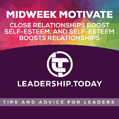 Midweek Motivate - Close Relationships Boost Self-Esteem, and Self-Esteem Boosts Relationships
