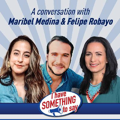 """Episode #102: """"I Have SOMETHING To Say"""" with special guests, Marisol Medina & Felipe Robayo"""