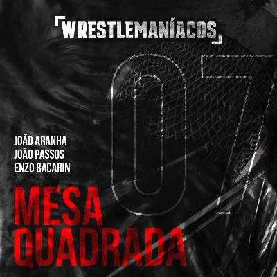 Mesa Quadrada #7 - WWE NXT TakeOver: In Your House 2020 Review