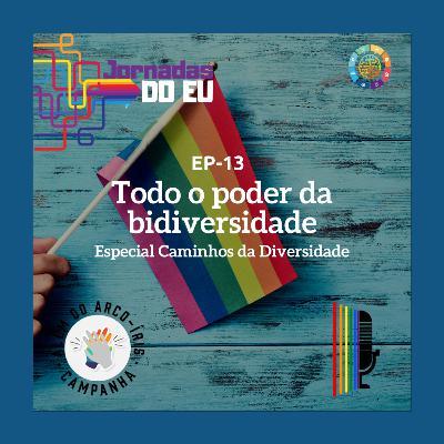 EP-13 Todo o poder da Bidiversidade - Especial Caminhos da Diversidade