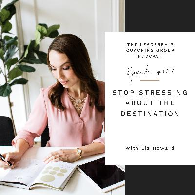 Stop Stressing About The Destination with Liz Howard