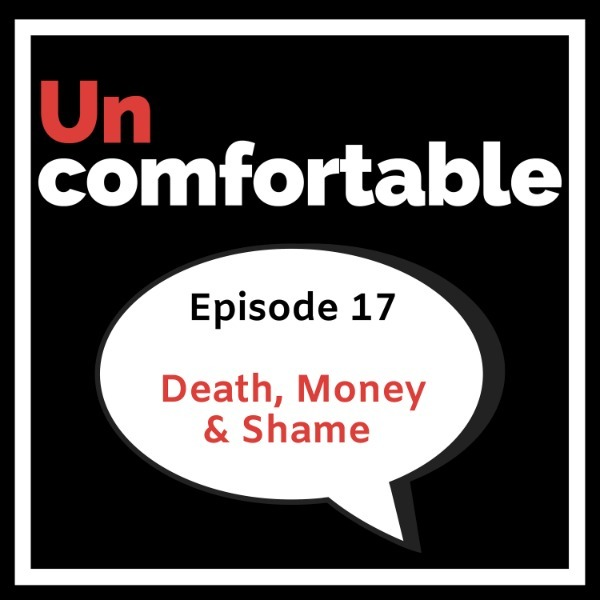 Episode 17 - Death, Money & Shame