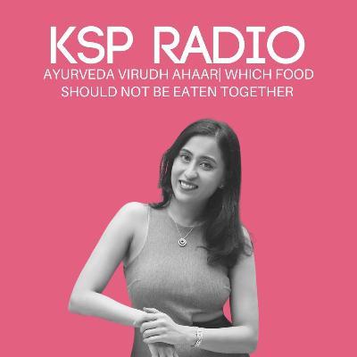 Episode 389: Ayurveda Virudh Ahaar| Which Foods Should Not Be Eaten Together