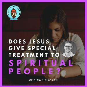 Does Jesus give special treatment to spiritual people? (Dr. Tim Mackie)