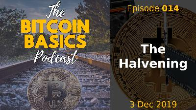 Bitcoin Basics Podcast: The Bitcoin Halving/Halvening (014)