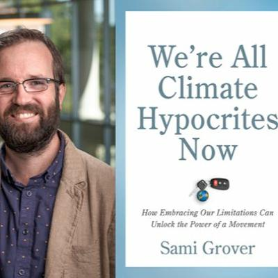Sustainability Now! | Sami Grover | We're All Climate Hypocrites Now | Sept. 27, 2021