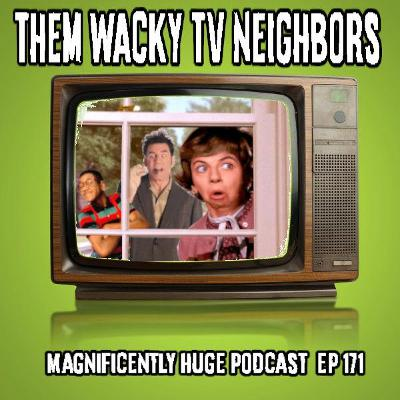 Episode 171 - Them Wacky TV Neighbors