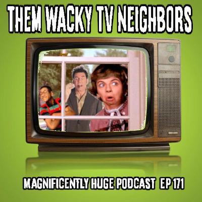 Episode 171 - Them Wacky TV Neighbors