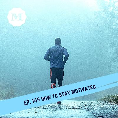 Ep. 149 How to Stay Motivated
