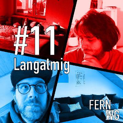#11: Langatmig