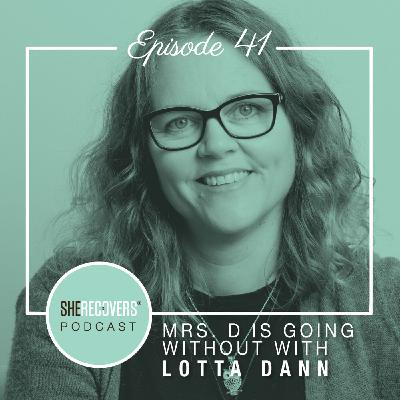 Episode 41: Mrs. D Is Going Without with Lotta Dann