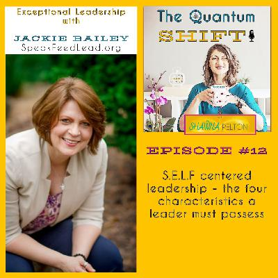 Ep #12 - Becoming influential, intentional & exceptional through S.E.L.F.centered leadership, with Jackie Bailey