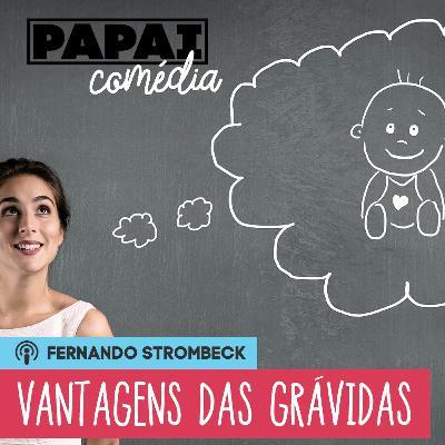 #08 - VANTAGENS DE SE ESTAR GRÁVIDA   Papai Comédia