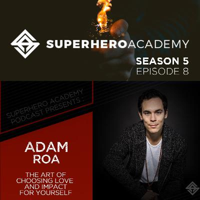The Art Of Choosing Love And Impact For Yourself ft. Adam Roa