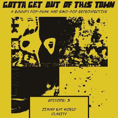 Episode 3: Jimmy Eat World - Clarity