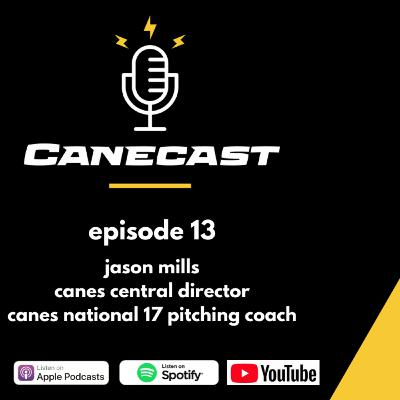 Jason Mills, Canes Central Director & Canes 17 National Pitching Coach - Ep 13