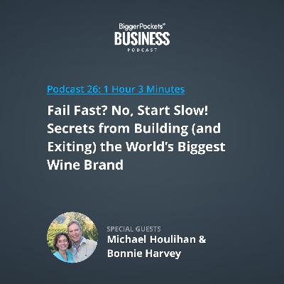 26: Fail Fast? No, Start Slow! Secrets from Building (and Exiting) the World's Biggest Wine Brand with Michael Houlihan and Bonnie Harvey