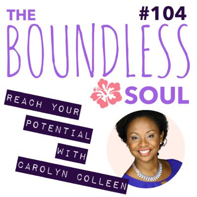 104. Reach Your Potential with Carolyn Colleen of F.I.E.R.C.E. Network