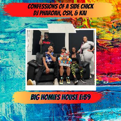 59: Confessions Of A Side Chick -  Big Homies House E:59