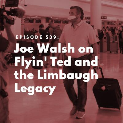 Joe Walsh on Flyin' Ted and the Limbaugh Legacy