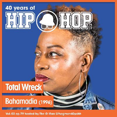Vol.03 E79 - Total Wreck by Bahamadia released in 1996 - 40 Years of Hip Hop
