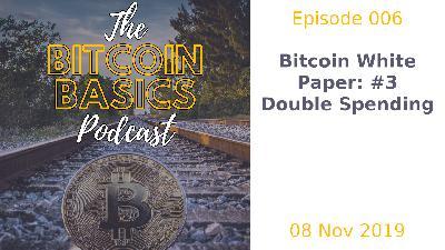 Bitcoin Basics Podcast: Bitcoin White Paper #3 Double Spending (006)