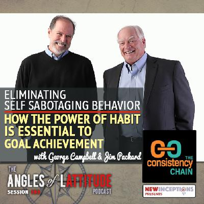 George Campbell & Jim Packard – Eliminating Self Sabotaging Behavior: How the Power of Habit Is Essential to Goal Achievement (AoL 193)