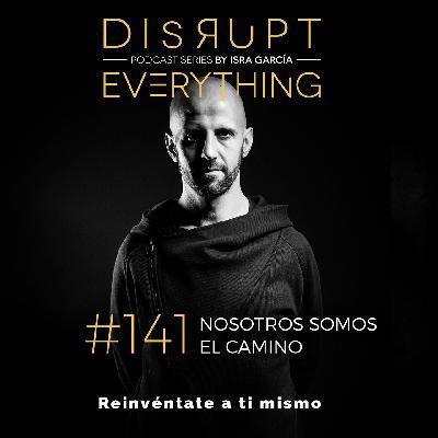 Nosotros somos el camino - Disrupt Everything #141