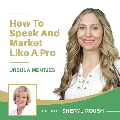 EP135: How to Speak and Market Like A Pro with Sheryl Roush
