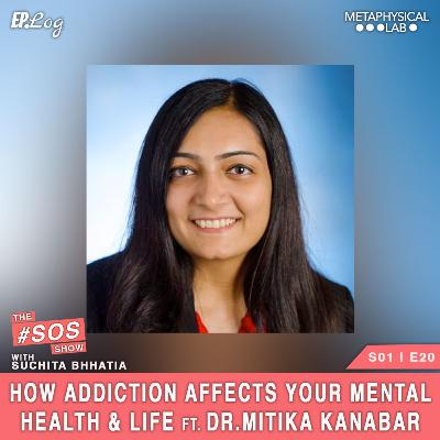 Ep.20 How Addiction Affects Mental Health and Life ft. Dr Mitika Kanabar, MD MPH,South California